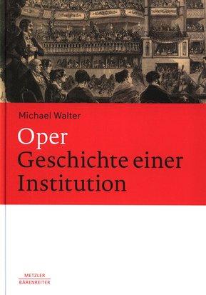 Michael Walter . Oper.Geschichte einer Institution